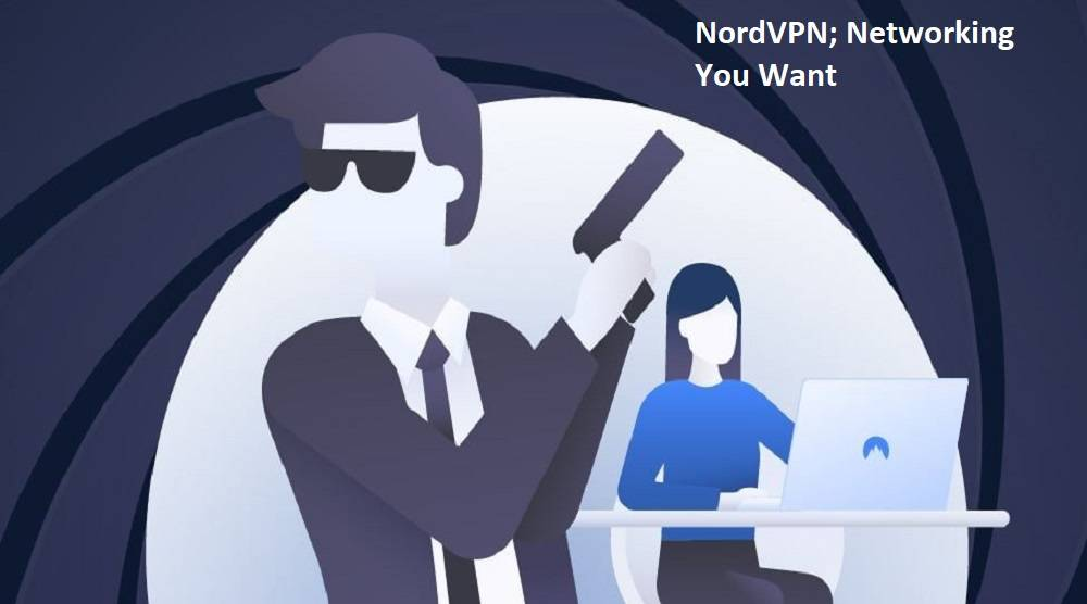 NordVPN; Networking You Want