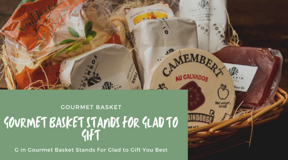 G in Gourmet Basket Stands For Glad to Gift You Best