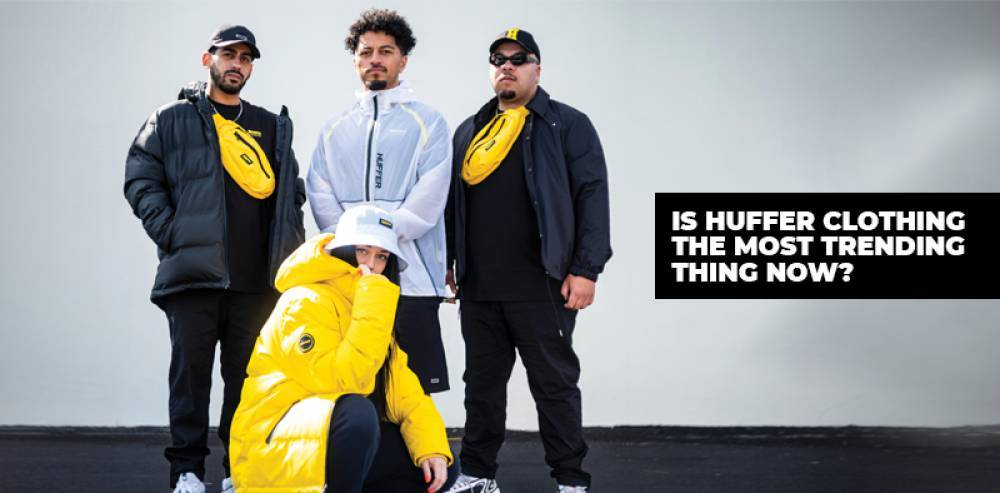 Is Huffer Clothing The Most Trending Thing Now?