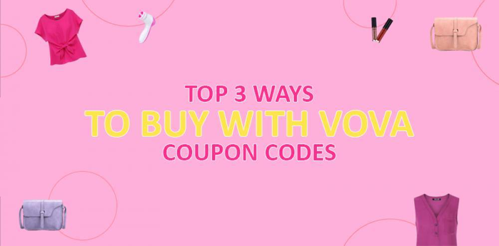 Top 3 Ways To Buy with VOVA COUPON CODES