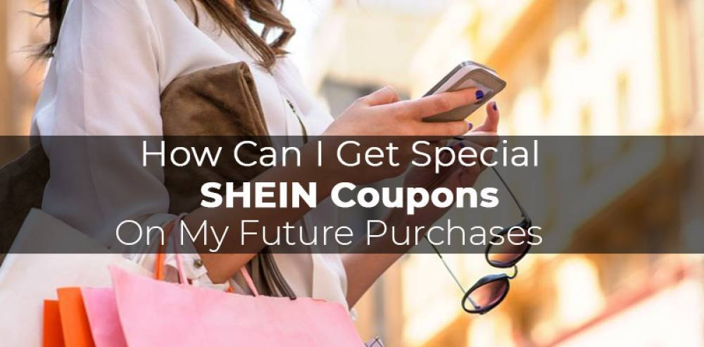 How Can I Get Special SHEIN Coupons On My Future Purchases