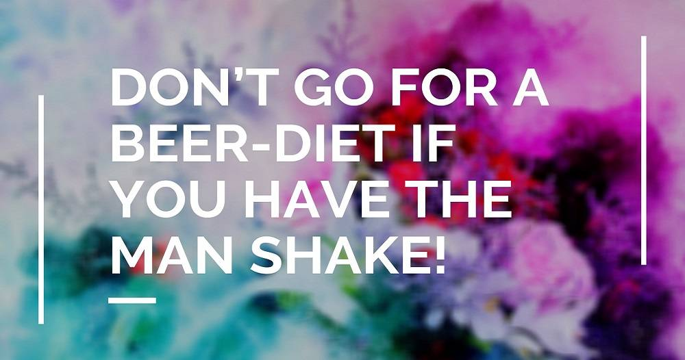 don-t-go-for-a-beer-diet-if-you-have-the-man-shake