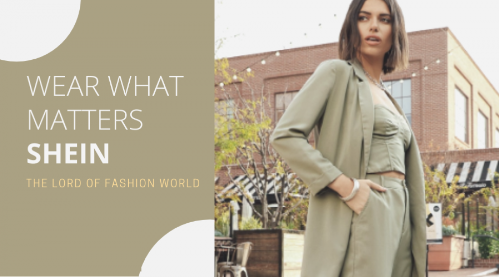 WEAR WHAT MATTERS SHEIN – THE LORD OF FASHION WORLD