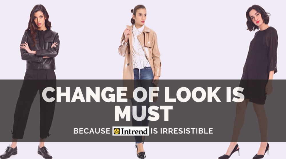 Change of Look is Must Because InTrend is Irresistible