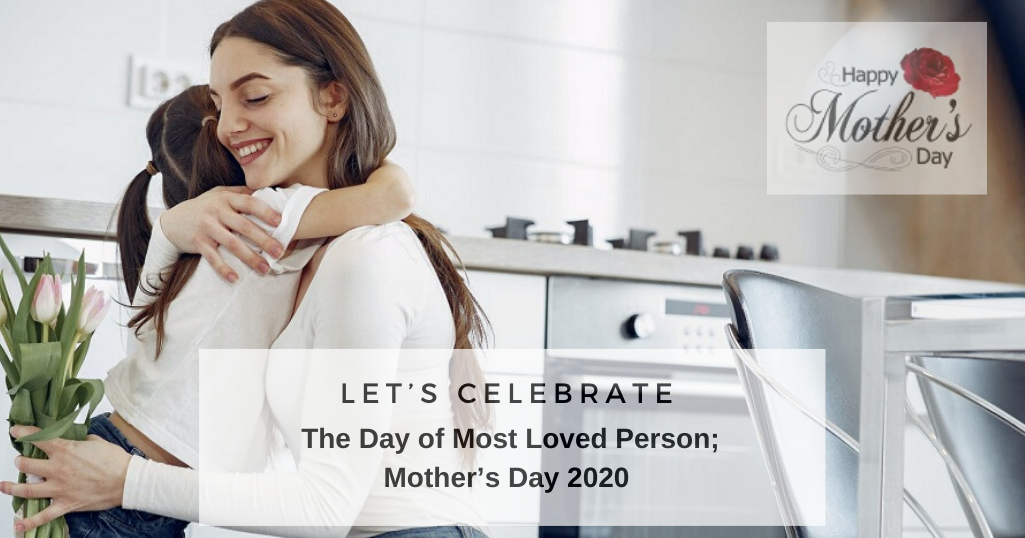 Let's Celebrate the Day of Most Loved Person; Mother's Day 2020