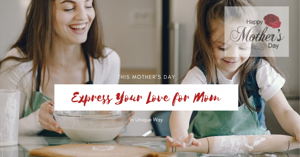 This Mother's Day Express Your Love for Mom in Unique Way