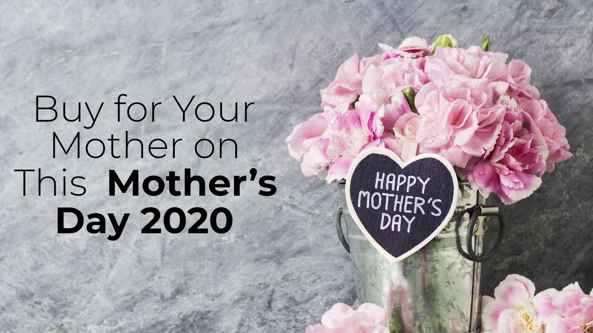 Buy For Your Mother on This Mother's day 2020