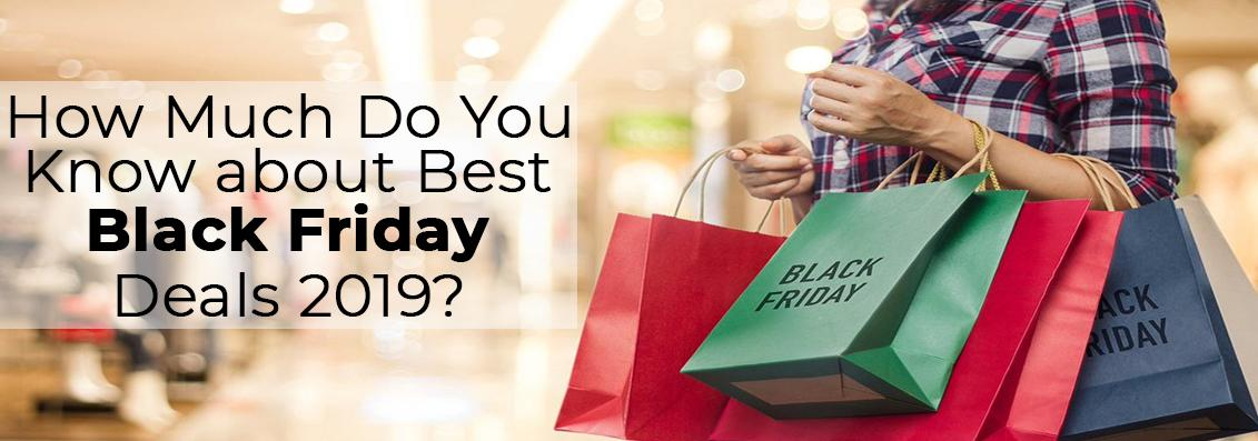 How Much Do You Know about Best Black Friday Deals 2019?