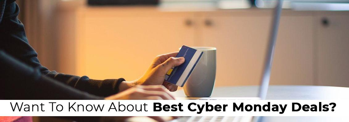 Want To Know About Best Cyber Monday Deals?